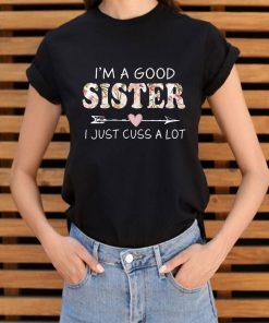 Pretty I M A Good Sister I Just Cuss A Lot Shirt 3 1.jpg