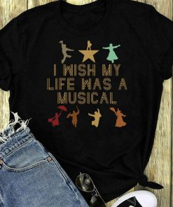 Pretty I Wish My Life Was A Musical Shirt 1 1.jpg