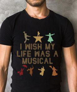 Pretty I Wish My Life Was A Musical Shirt 2 1.jpg