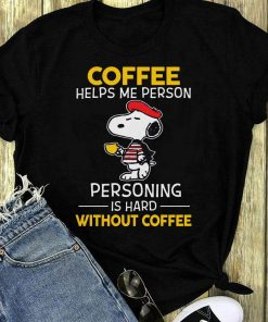 Snoopy Coffee Helps Me Person Personing Is Hard Without Coffee Shirt 1 1.jpg