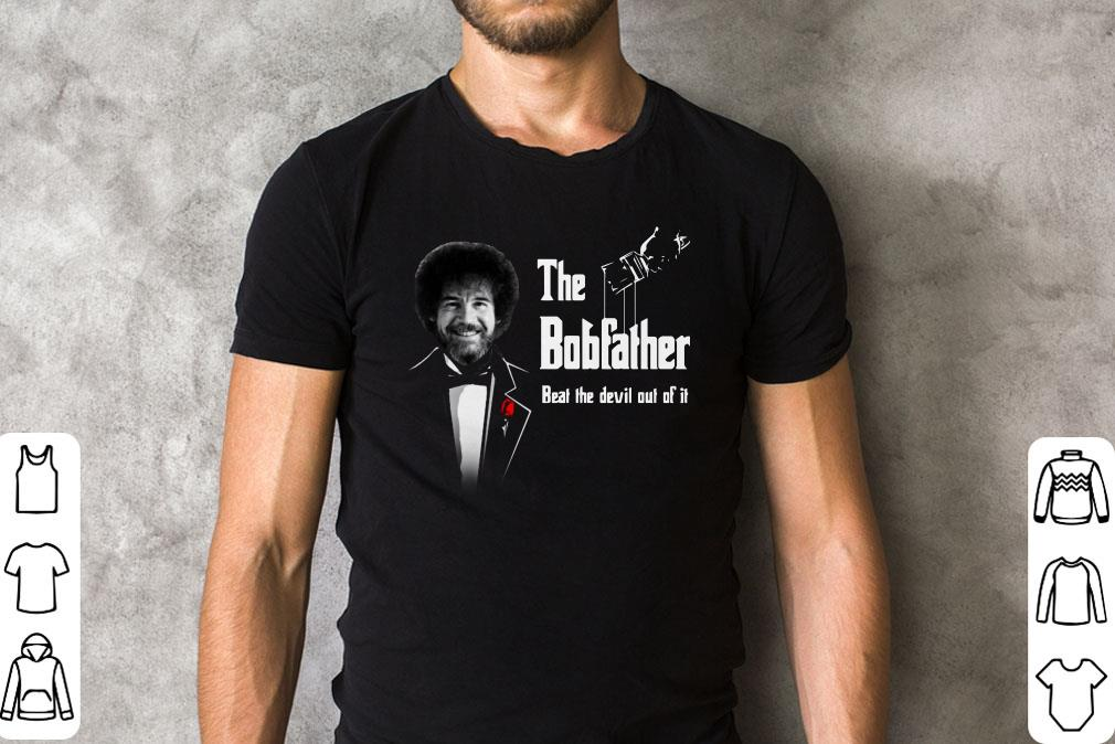 The Bobfather Beat The Devil Out Of It Shirt 2 2 1.jpg