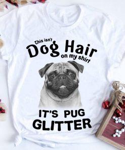 This Isn T Dog Hair On My Shirt It S Pug Glitter Shirt 1 1.jpg