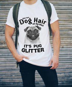 This Isn T Dog Hair On My Shirt It S Pug Glitter Shirt 2 1.jpg