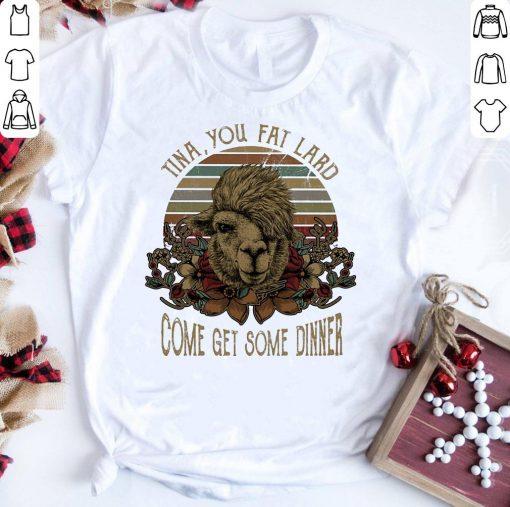 Top Camel Tina You Fat Lard Come Get Some Dinner Shirt 1 1.jpg