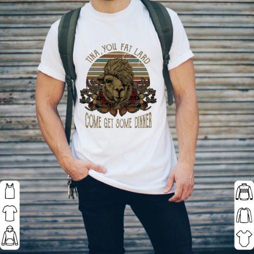 Top Camel Tina You Fat Lard Come Get Some Dinner Shirt 2 1.jpg