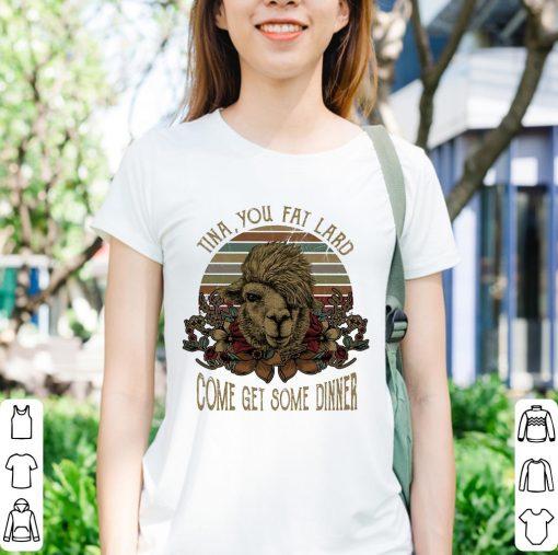 Top Camel Tina You Fat Lard Come Get Some Dinner Shirt 3 1.jpg
