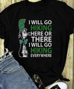 Top Dr Seuss I Will Go Hiking Here Or There I Will Go Hiking Everywhere Shirt 1 1.jpg