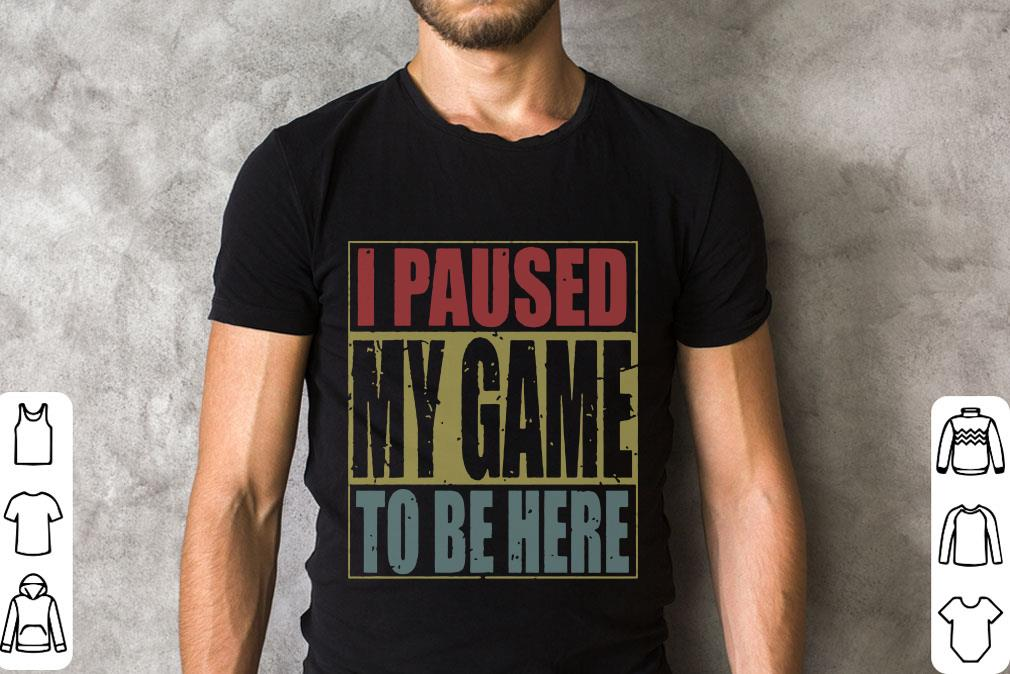 Top I Paused My Game To Be Here T Shirt 2 1.jpg