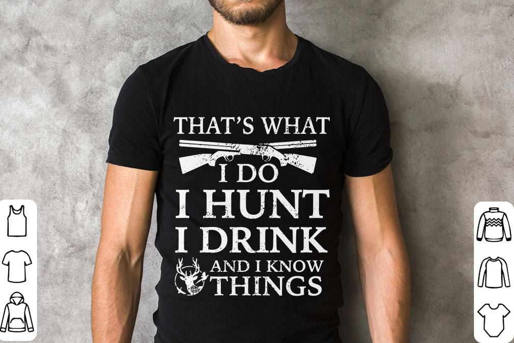 Top That S What I Do I Hunt I Drink And I Know Things Shirt 2 1.jpg