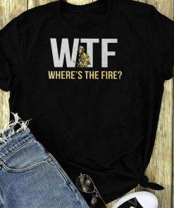 Wtf Where S The Fire Shirt 1 1.jpg