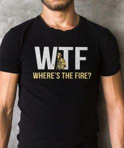 Wtf Where S The Fire Shirt 2 1.jpg