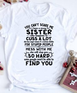 You Can T Scare Me I Have A Crazy Sister Who Happens To Cuss Shirt 1 1.jpg