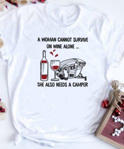 A Woman Can Not Survive On Wine Alone She Also Need A Camper Shirt 1 1.jpg
