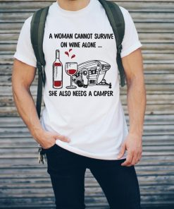 A Woman Can Not Survive On Wine Alone She Also Need A Camper Shirt 2 1.jpg