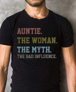 Auntie The Woman The Myth The Bad Influence Shirt 2 2 1.jpg