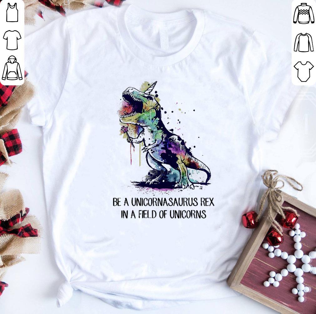 Be A Unicornasaurus Rex In A Field Of Unicorns Shirt 1 1.jpg