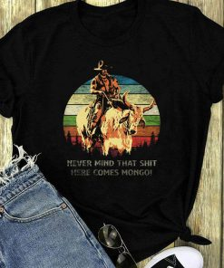 Blazing Saddles Never Mind That Shit Here Comes Mongo Sunset Shirt 1 1.jpg