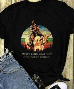 Blazing Saddles Never Mind That Shit Here Comes Mongo Sunset Shirt 1 1.jpg