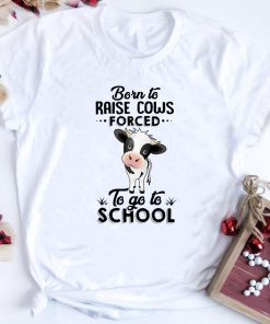 Born To Raise Cows Forced To Go To School Shirt 1 1.jpg