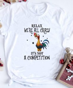 Chicken Heihei Relax We Re All Crazy It S Not A Competition Shirt 1 1.jpg