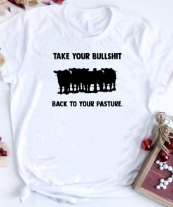 Cow Take Your Bullshit Back To Your Pasture Shirt 1 1.jpg