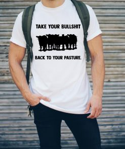Cow Take Your Bullshit Back To Your Pasture Shirt 2 1.jpg