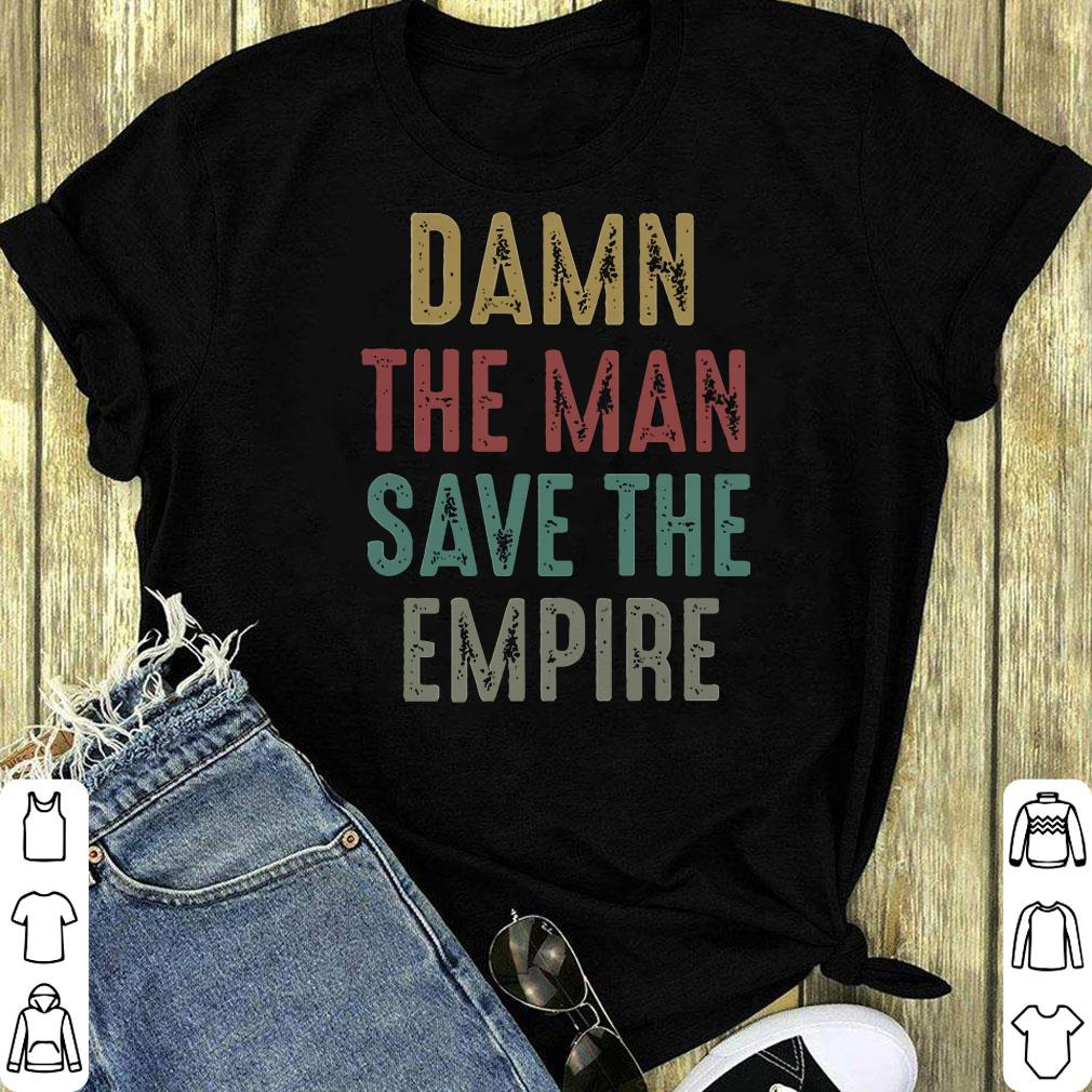 Damn The Man Save The Empire Shirt 1 1.jpg