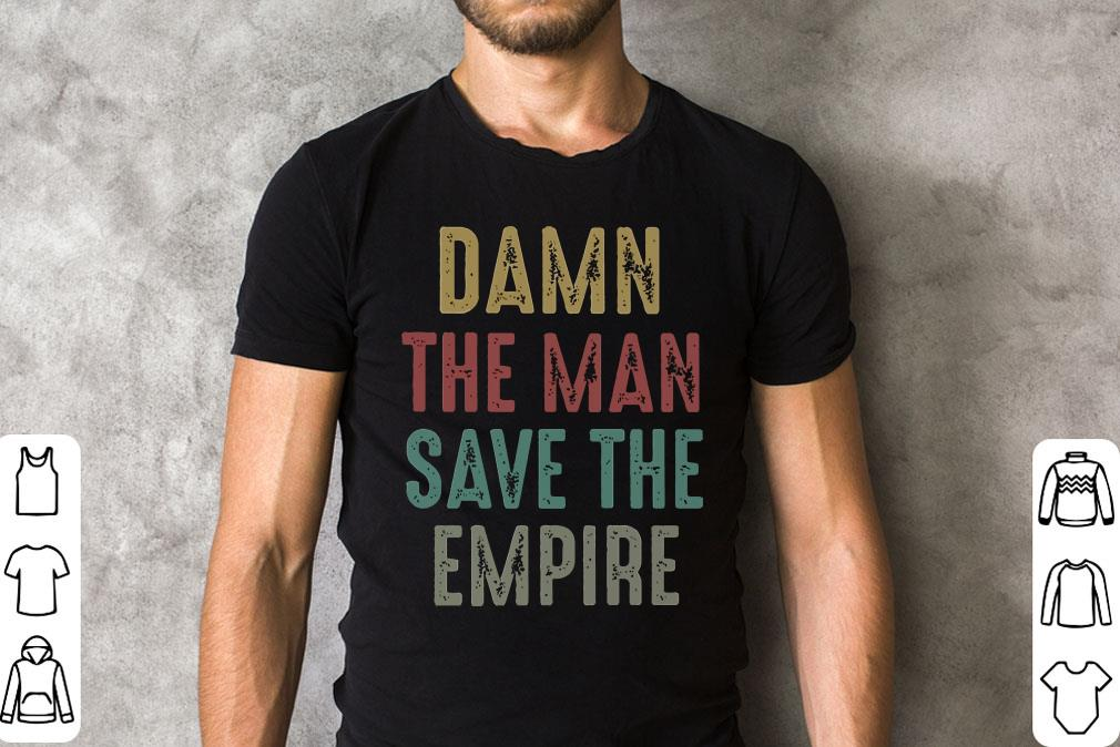 Damn The Man Save The Empire Shirt 2 1.jpg