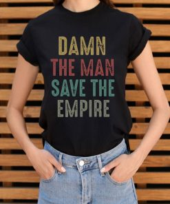 Damn The Man Save The Empire Shirt 3 1.jpg