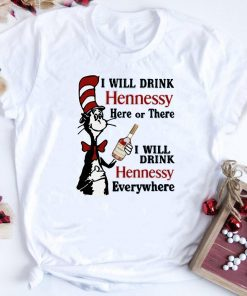Dr Seuss I Will Drink Hennessy Here Or There Everywhere Shirt 1 2 1.jpg