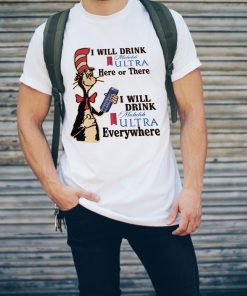 Dr Seuss I Will Drink Michelob Ultra Here Or There Everywhere Shirt 2 2 1.jpg