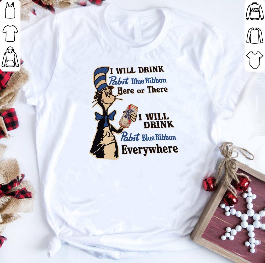 Dr Seuss I Will Drink Pabst Blue Ribbon Here Or There Everywhere Shirt 1 2 1.jpg