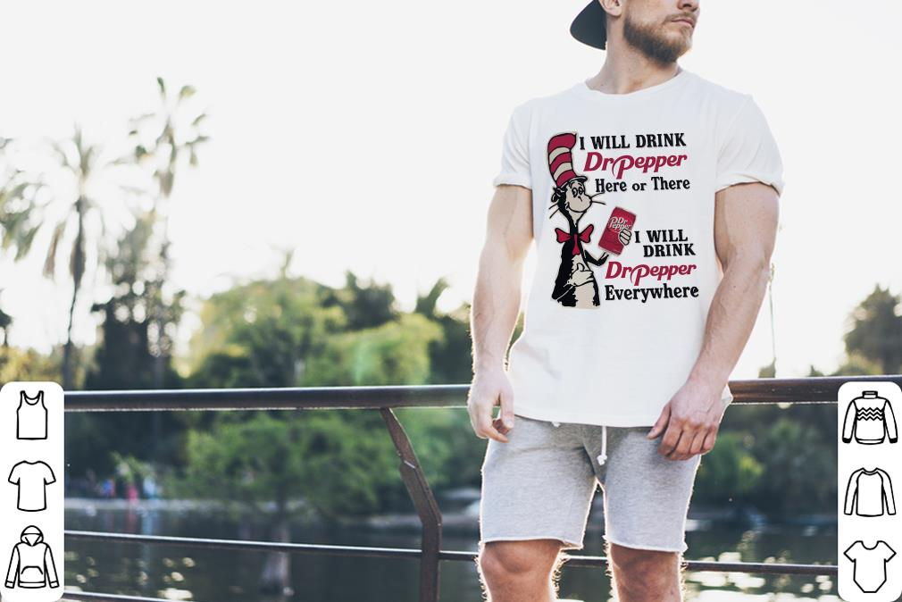 Dr Seuss I Will Drink Dr Pepper Here Or There I Will Drink Dr Pepper Everywhere Shirt 2 1.jpg