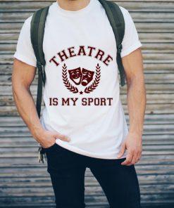 Drama Theatre Is My Sport Shirt 2 1.jpg