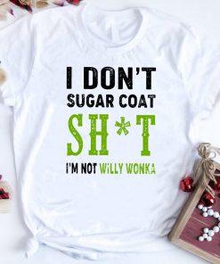 I Don T Sugar Coat Shit I M Not Willy Wonka Shirt 1 1.jpg