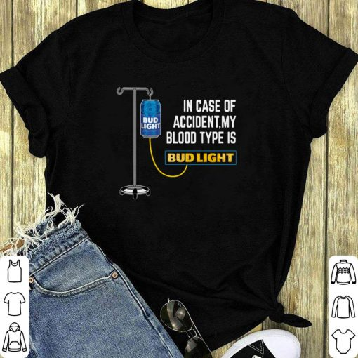 In Case Of Accident My Blood Type Is Budlight Shirt 1 1.jpg