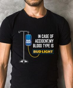 In Case Of Accident My Blood Type Is Budlight Shirt 2 1.jpg