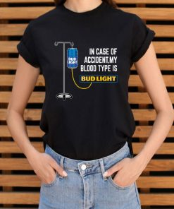In Case Of Accident My Blood Type Is Budlight Shirt 3 1.jpg