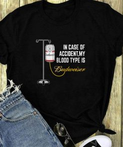In Case Of Accident My Blood Type Is Budweiser Shirt 1 1.jpg