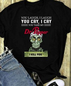 Jeff Dunham You Cry I Cry You Take My Dr Pepper I Kill You Shirt 1 1.jpg