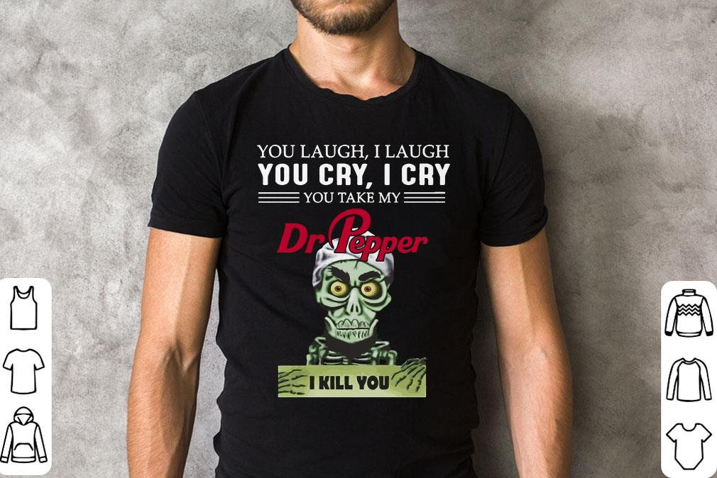 Jeff Dunham You Cry I Cry You Take My Dr Pepper I Kill You Shirt 2 1.jpg