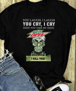 Jeff Dunham You Laugh I Laugh You Take My Mtn Dew I Kill You Shirt 1 2 1.jpg