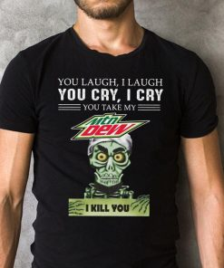 Jeff Dunham You Laugh I Laugh You Take My Mtn Dew I Kill You Shirt 2 2 1.jpg