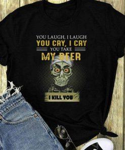 Jeff Dunham You Take My Beer I Kill You Shirt 1 1.jpg
