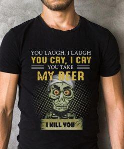 Jeff Dunham You Take My Beer I Kill You Shirt 2 1.jpg
