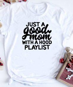 Just A Good Mom With A Hood Playlist Shirt 1 1.jpg