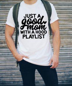 Just A Good Mom With A Hood Playlist Shirt 2 1.jpg