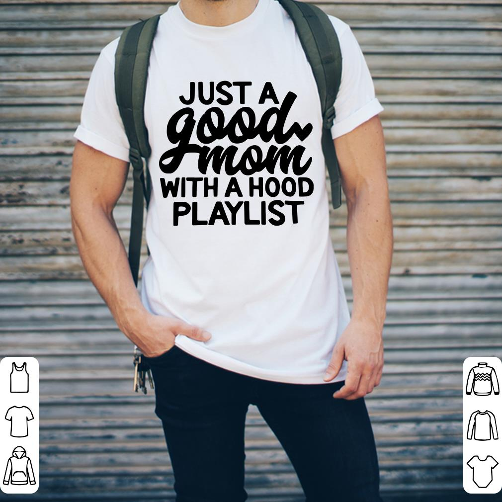 Just A Good Mom With A Hood Playlist Shirt 2 1.jpg
