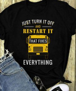 Just Turn It Off And Restart It That Fixes Everything Shirt 1 1.jpg