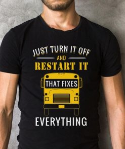 Just Turn It Off And Restart It That Fixes Everything Shirt 2 1.jpg